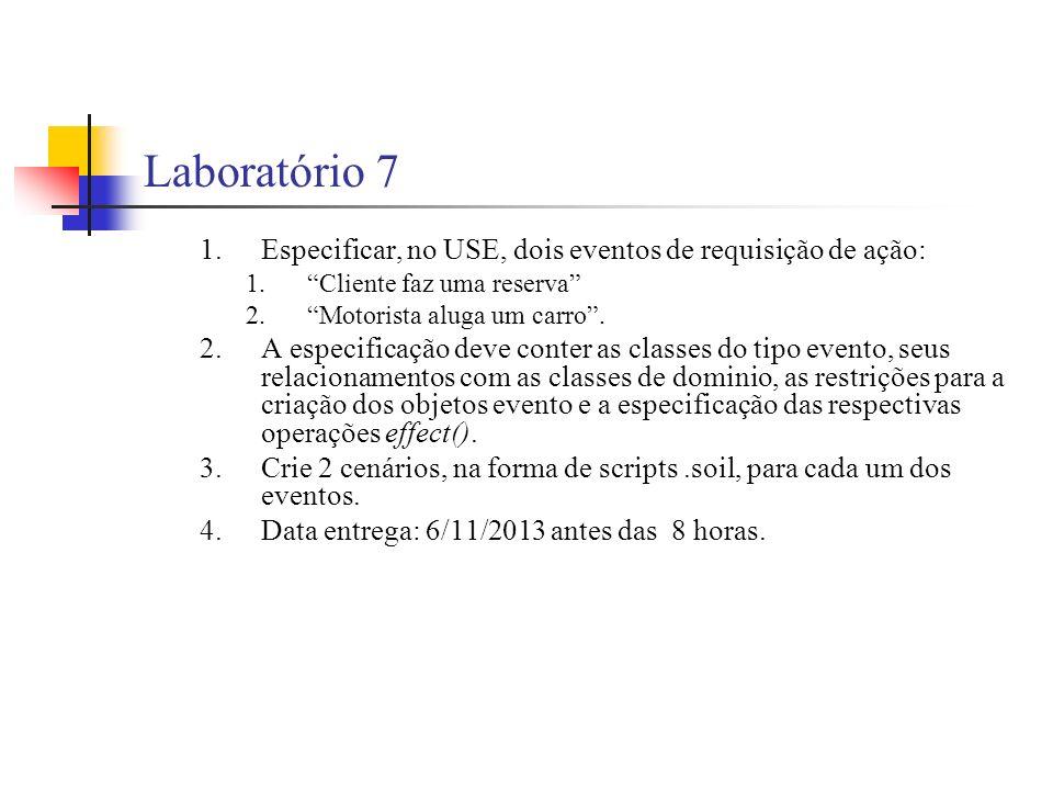Laboratório 7 1.Especificar, no USE, dois eventos de requisição de ação: 1.Cliente faz uma reserva 2.Motorista aluga um carro.
