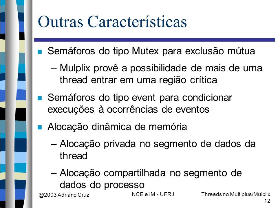 @2003 Adriano Cruz NCE e IM - UFRJThreads no Multiplus/Mulplix 12 Outras Características Semáforos do tipo Mutex para exclusão mútua –Mulplix provê a