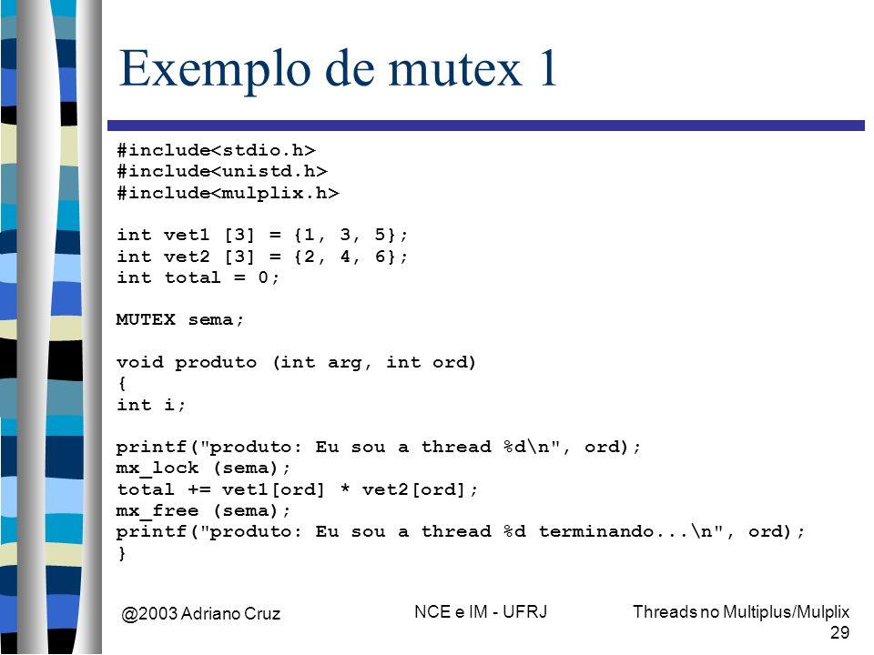 @2003 Adriano Cruz NCE e IM - UFRJThreads no Multiplus/Mulplix 29 Exemplo de mutex 1 #include int vet1 [3] = {1, 3, 5}; int vet2 [3] = {2, 4, 6}; int
