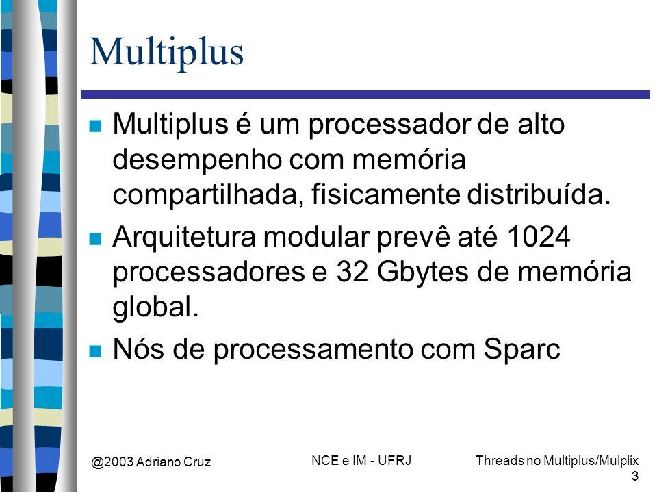 @2003 Adriano Cruz NCE e IM - UFRJThreads no Multiplus/Mulplix 3 Multiplus Multiplus é um processador de alto desempenho com memória compartilhada, fi