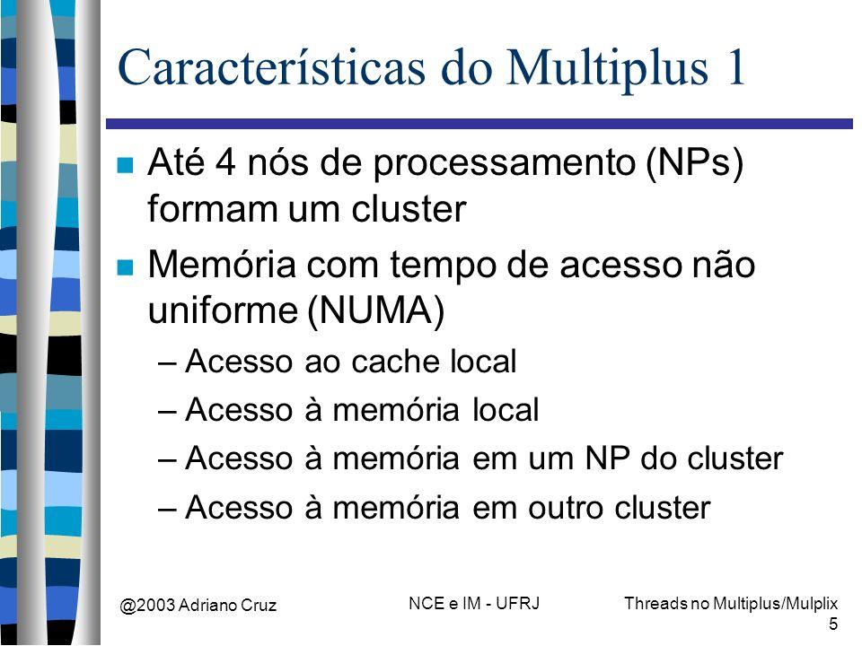 @2003 Adriano Cruz NCE e IM - UFRJThreads no Multiplus/Mulplix 5 Características do Multiplus 1 Até 4 nós de processamento (NPs) formam um cluster Mem