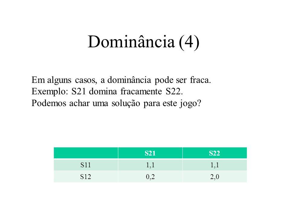 Dominância (4) Em alguns casos, a dominância pode ser fraca. Exemplo: S21 domina fracamente S22. Podemos achar uma solução para este jogo? S21S22 S111