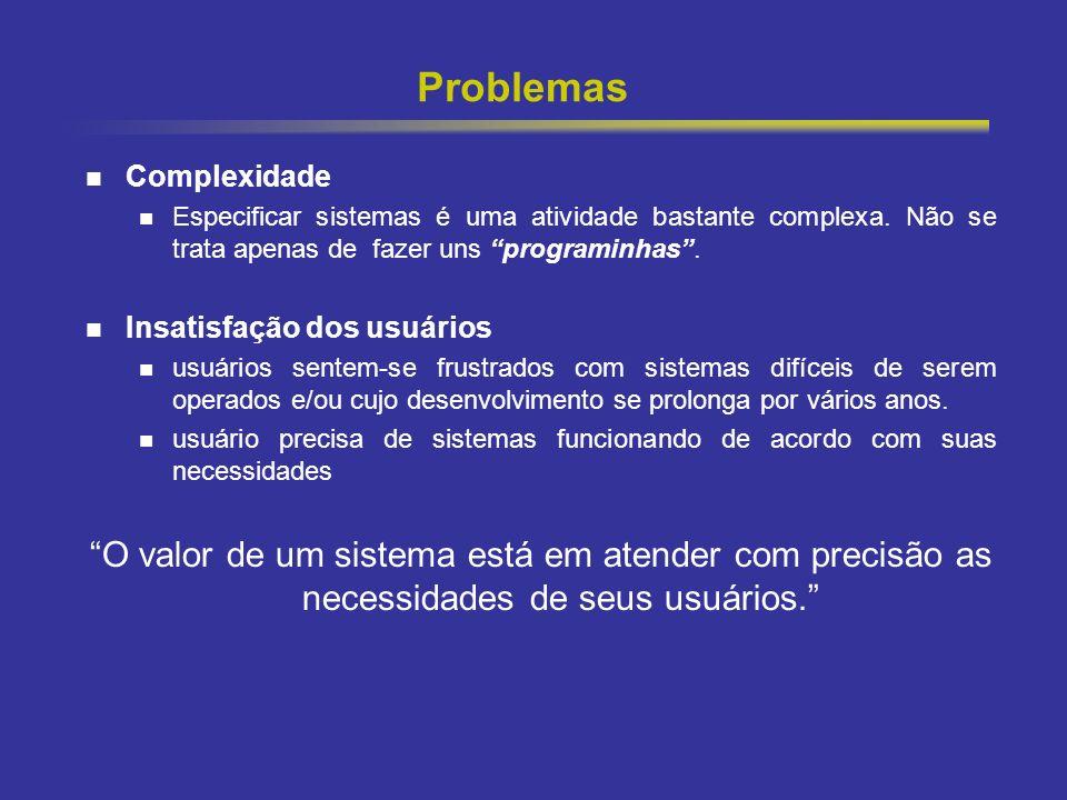 8 Problemas Complexidade Especificar sistemas é uma atividade bastante complexa. Não se trata apenas de fazer uns programinhas. Insatisfação dos usuár