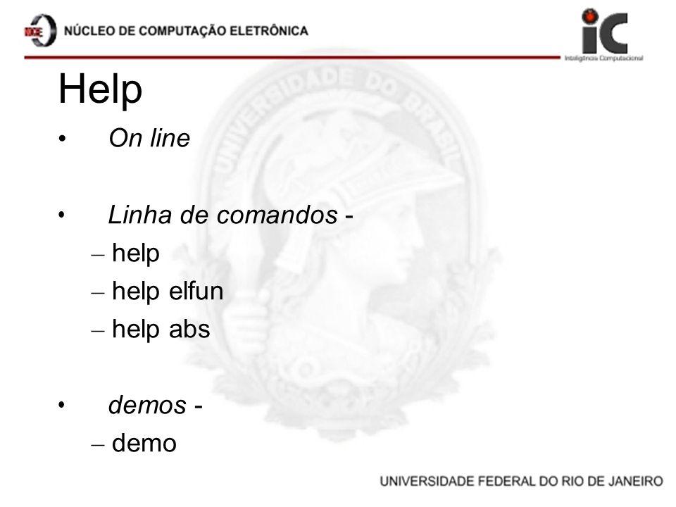 Help On line Linha de comandos - – help – help elfun – help abs demos - – demo