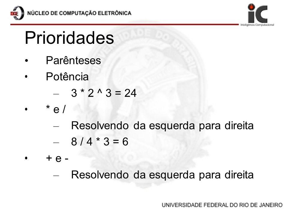 Prioridades Parênteses Potência – 3 * 2 ^ 3 = 24 * e / – Resolvendo da esquerda para direita – 8 / 4 * 3 = 6 + e - – Resolvendo da esquerda para direi