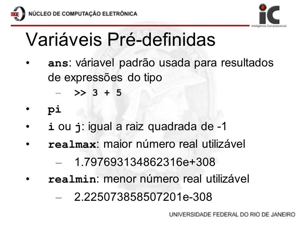 Variáveis Pré-definidas ans : váriavel padrão usada para resultados de expressões do tipo – >> 3 + 5 pi i ou j : igual a raiz quadrada de -1 realmax :