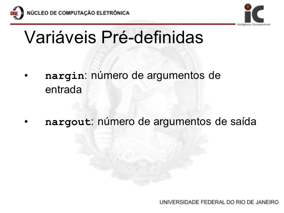 Variáveis Pré-definidas nargin : número de argumentos de entrada nargout : número de argumentos de saída