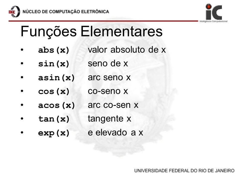 Funções Elementares abs(x) valor absoluto de x sin(x) seno de x asin(x) arc seno x cos(x) co-seno x acos(x) arc co-sen x tan(x) tangente x exp(x) e el