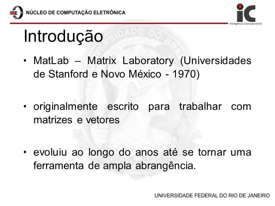 MatLab – Matrix Laboratory (Universidades de Stanford e Novo México - 1970) originalmente escrito para trabalhar com matrizes e vetores evoluiu ao lon