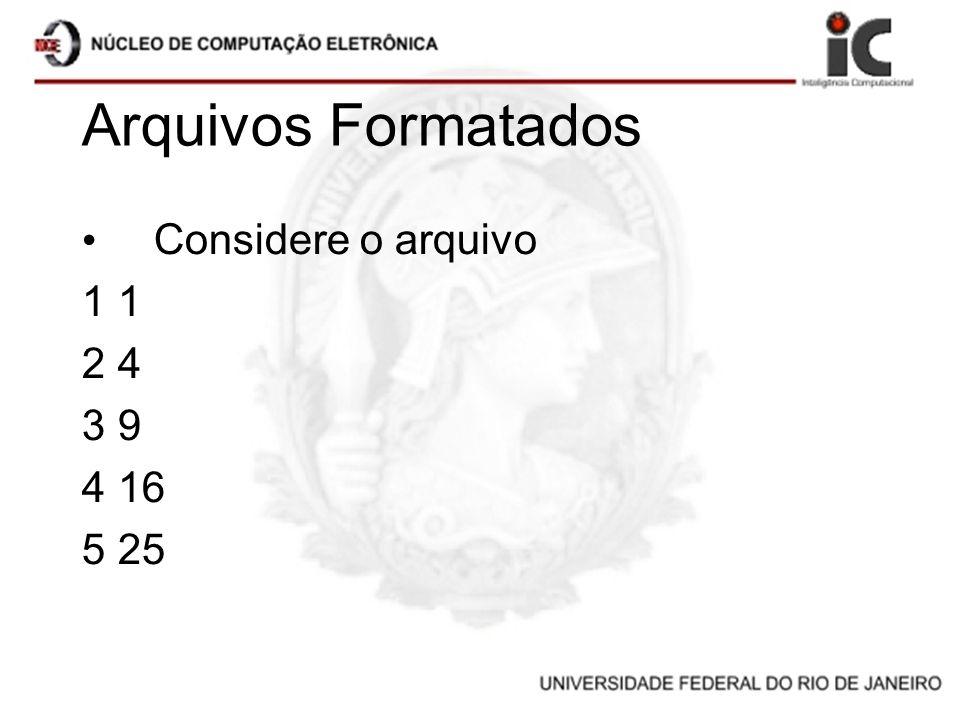 Arquivos Formatados Considere o arquivo 1 2 4 3 9 4 16 5 25