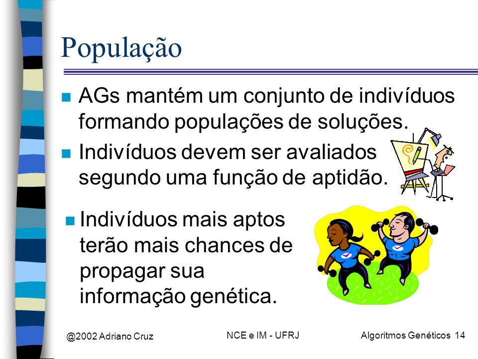 @2002 Adriano Cruz NCE e IM - UFRJAlgoritmos Genéticos 14 População n AGs mantém um conjunto de indivíduos formando populações de soluções. n Indivídu