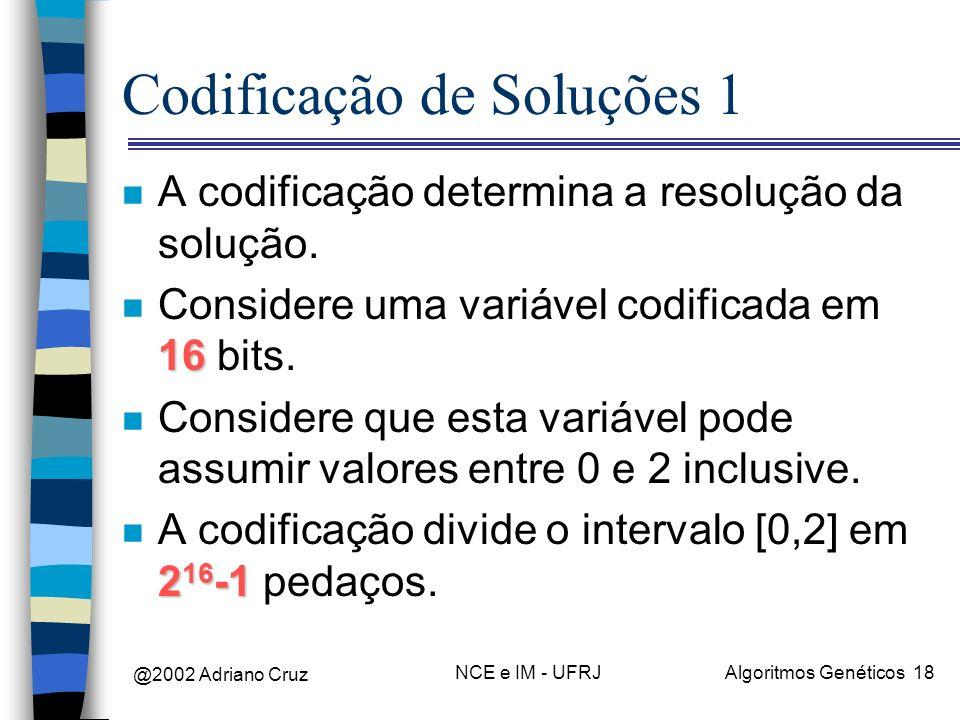 @2002 Adriano Cruz NCE e IM - UFRJAlgoritmos Genéticos 18 Codificação de Soluções 1 n A codificação determina a resolução da solução. 16 n Considere u