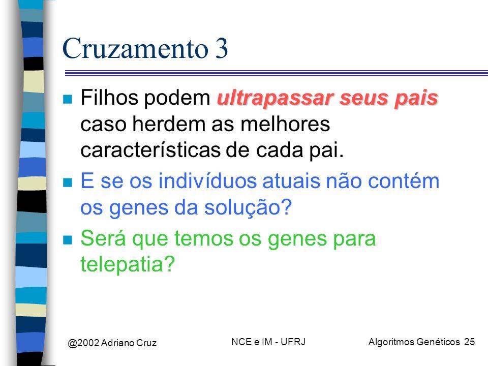 @2002 Adriano Cruz NCE e IM - UFRJAlgoritmos Genéticos 25 Cruzamento 3 ultrapassar seus pais n Filhos podem ultrapassar seus pais caso herdem as melho