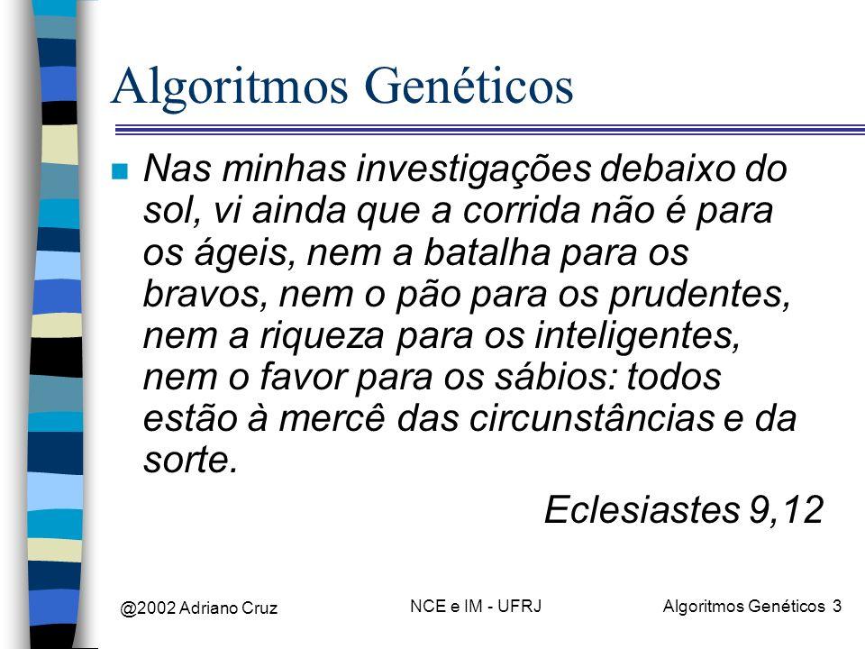 @2002 Adriano Cruz NCE e IM - UFRJAlgoritmos Genéticos 24 Cruzamento 2 n Considere os dois indivíduos abaixo, cada um com 8 bits (7 até 0).