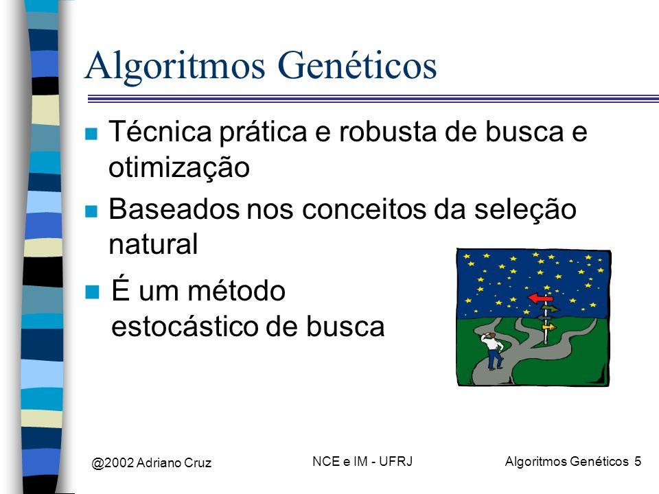 @2002 Adriano Cruz NCE e IM - UFRJAlgoritmos Genéticos 5 Algoritmos Genéticos n Técnica prática e robusta de busca e otimização n Baseados nos conceit