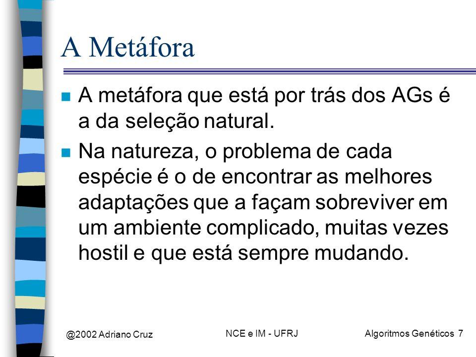 @2002 Adriano Cruz NCE e IM - UFRJAlgoritmos Genéticos 38 Representando as estratégias 2 n Possível cromossomo: AACCA...ACC n Considerando o bit mais à direita como a estratégia 1 (=C cooperar) e o mais à esquerda como estratégia 70 (=A acusar).