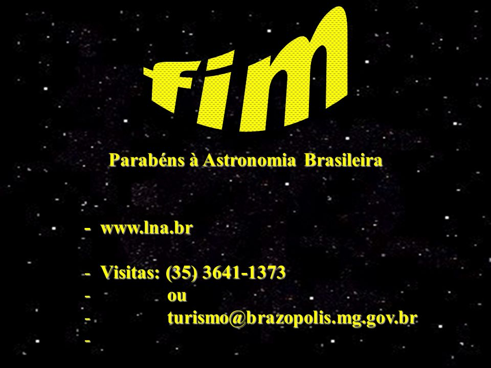 Parabéns à Astronomia Brasileira Parabéns à Astronomia Brasileira - www.lna.br - Visitas: (35) 3641-1373 - ou - turismo@brazopolis.mg.gov.br -