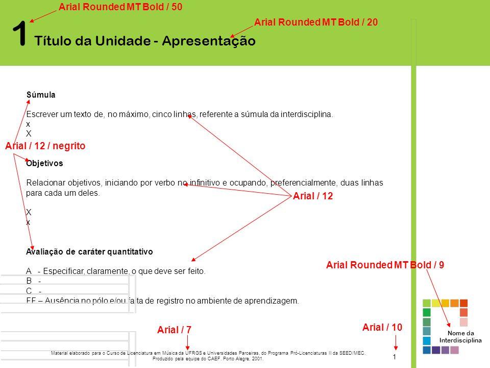 Nome da Interdisciplina 1 Título da Unidade - Conteúdo 2 Arial Rounded MT Bold / 50 Arial Rounded MT Bold / 20 Arial Rounded MT Bold / 9 Arial / 14 / negrito Arial / 7 Arial / 10 Palavra-chave do texto referente ao parágrafo 1 Palavra-chave do texto referente ao parágrafo 2 Palavra-chave do texto referente ao parágrafo 3...