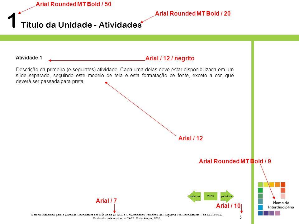 1 Título da Unidade - Atividades Atividade 1 Descrição da primeira (e seguintes) atividade. Cada uma delas deve estar disponibilizada em um slide sepa