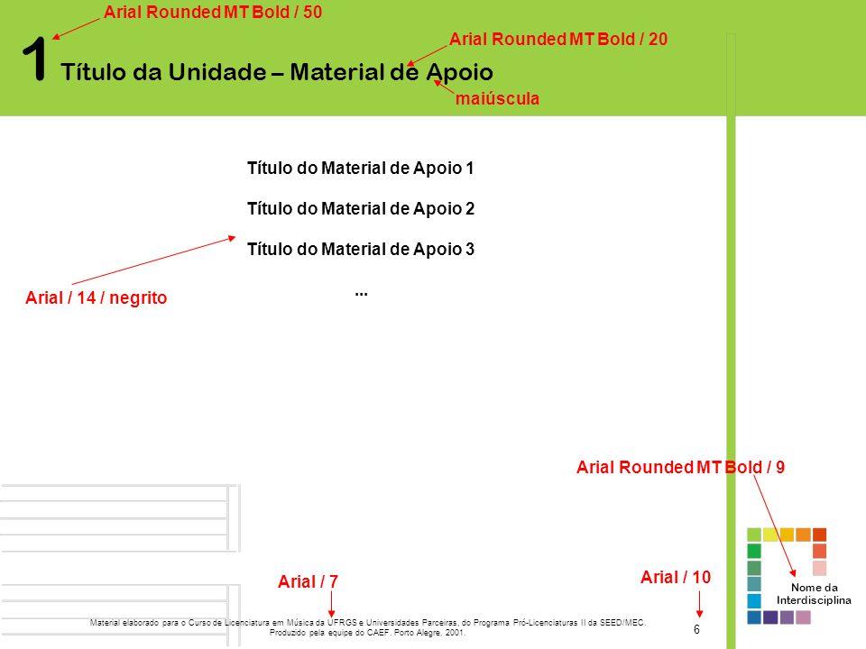 Nome da Interdisciplina 6 Arial Rounded MT Bold / 50 Arial Rounded MT Bold / 20 Arial Rounded MT Bold / 9 Arial / 7 Arial / 10 Título do Material de A
