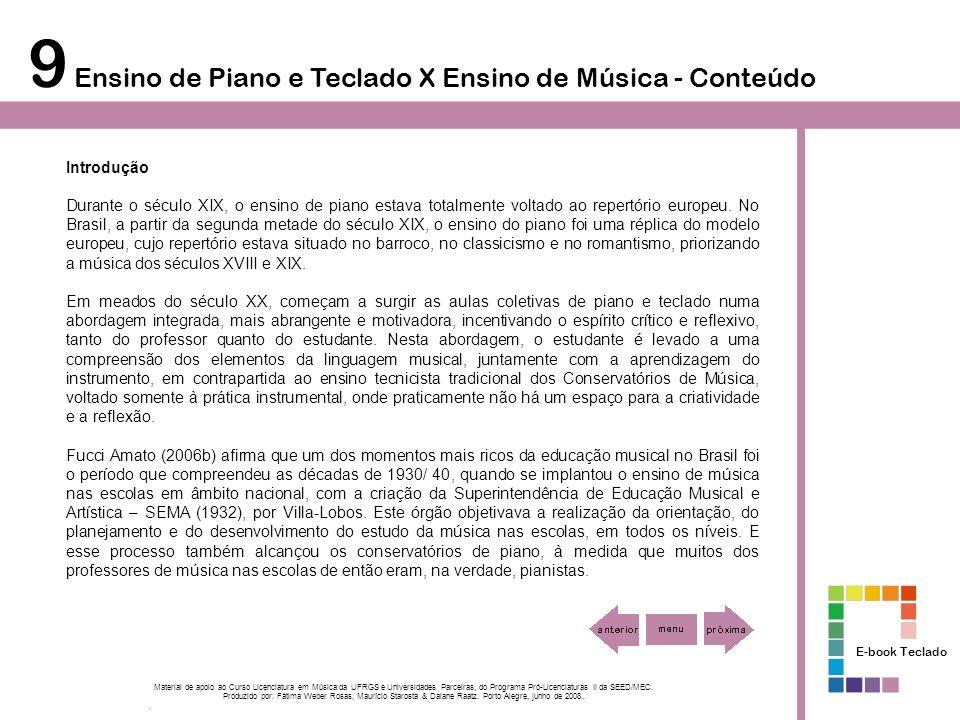 9 Ensino de Piano e Teclado X Ensino de Música - Conteúdo Histórico do Ensino do Piano e do Teclado no Brasil Segundo Fucci Amato (2007), a partir do Segundo Império, surgiram os primeiros conservatórios no Brasil.