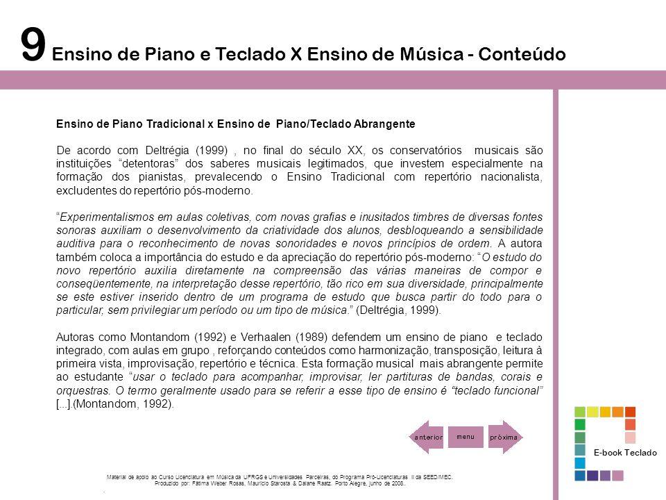 9 Ensino de Piano e Teclado X Ensino de Música - Conteúdo Ensino de Piano Tradicional x Ensino de Piano/Teclado Abrangente De acordo com Deltrégia (19