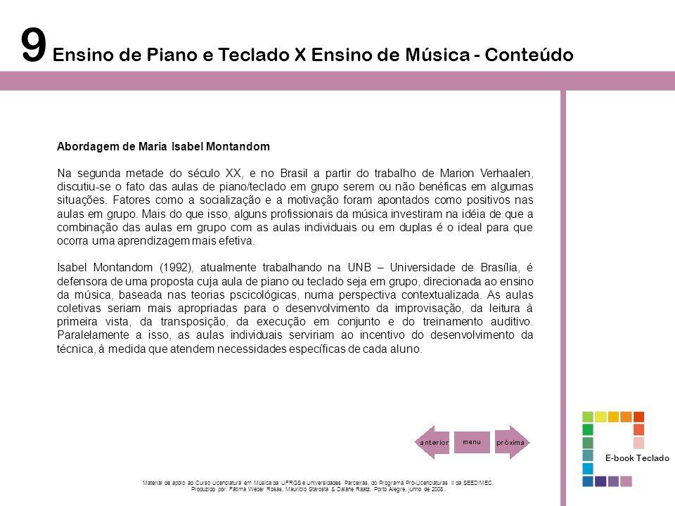 9 Ensino de Piano e Teclado X Ensino de Música - Conteúdo Abordagem de Maria Isabel Montandom Na segunda metade do século XX, e no Brasil a partir do