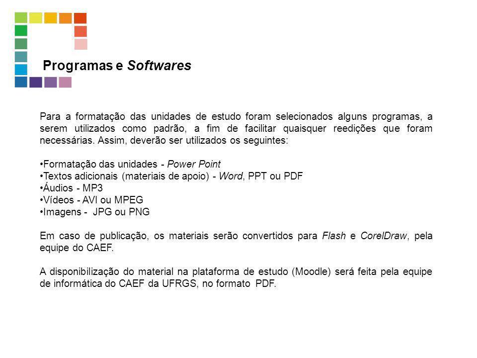 Programas e Softwares Para a formatação das unidades de estudo foram selecionados alguns programas, a serem utilizados como padrão, a fim de facilitar