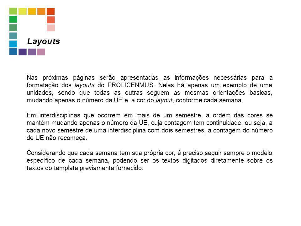 Layouts Nas próximas páginas serão apresentadas as informações necessárias para a formatação dos layouts do PROLICENMUS. Nelas há apenas um exemplo de