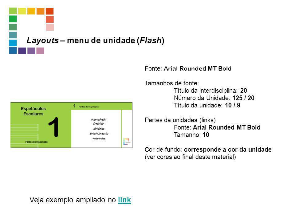 Veja exemplo ampliado no linklink Layouts – menu de unidade (Flash) Fonte: Arial Rounded MT Bold Tamanhos de fonte: Título da interdisciplina: 20 Núme