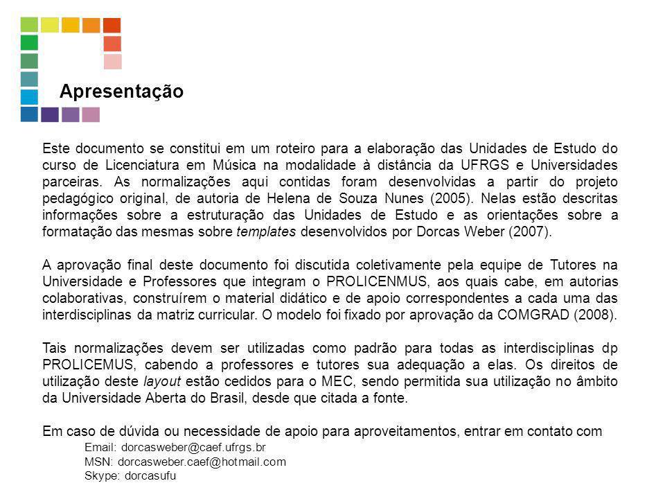 Este documento se constitui em um roteiro para a elaboração das Unidades de Estudo do curso de Licenciatura em Música na modalidade à distância da UFR