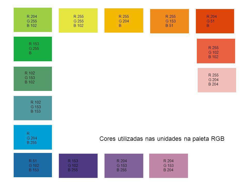 R 204 G 255 B 102 Cores utilizadas nas unidades na paleta RGB R 102 G 153 B 153 R 102 G 153 B 102 R 153 G 255 B R 255 G 153 B 51 R 255 G 204 B R 255 G