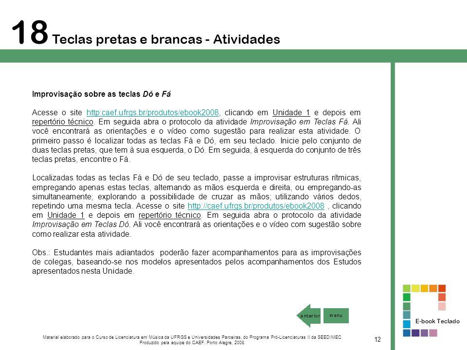 Improvisação sobre as teclas Dó e Fá Acesse o site http:caef.ufrgs.br/produtos/ebook2008, clicando em Unidade 1 e depois em repertório técnico. Em seg