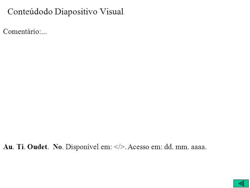 Conteúdodo Diapositivo Visual Comentário:... Au. Ti. Oudet. No. Disponível em:. Acesso em: dd. mm. aaaa.