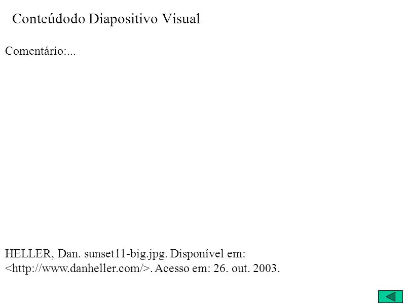 Conteúdodo Diapositivo Visual Comentário:... HELLER, Dan. sunset11-big.jpg. Disponível em:. Acesso em: 26. out. 2003.
