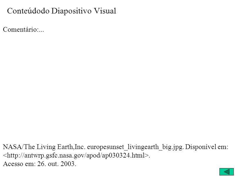 Conteúdodo Diapositivo Visual Comentário:... NASA/The Living Earth,Inc. europesunset_livingearth_big.jpg. Disponível em:. Acesso em: 26. out. 2003.