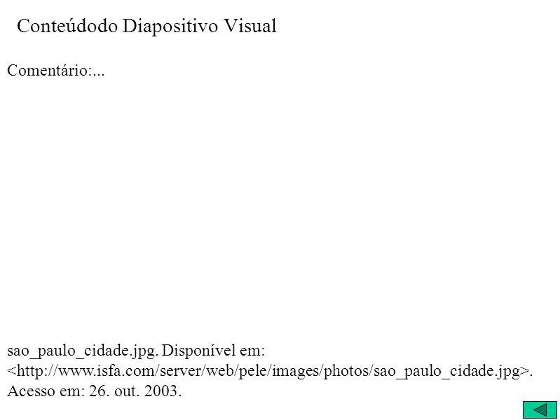 Conteúdodo Diapositivo Visual Comentário:... sao_paulo_cidade.jpg. Disponível em:. Acesso em: 26. out. 2003.