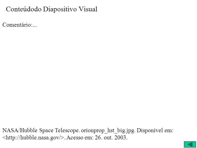 Conteúdodo Diapositivo Visual Comentário:... NASA/Hubble Space Telescope. orionprop_hst_big.jpg. Disponível em:. Acesso em: 26. out. 2003.