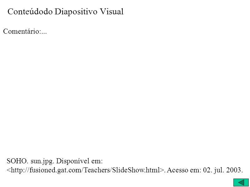 Conteúdodo Diapositivo Visual Comentário:... SOHO. sun.jpg. Disponível em:. Acesso em: 02. jul. 2003.