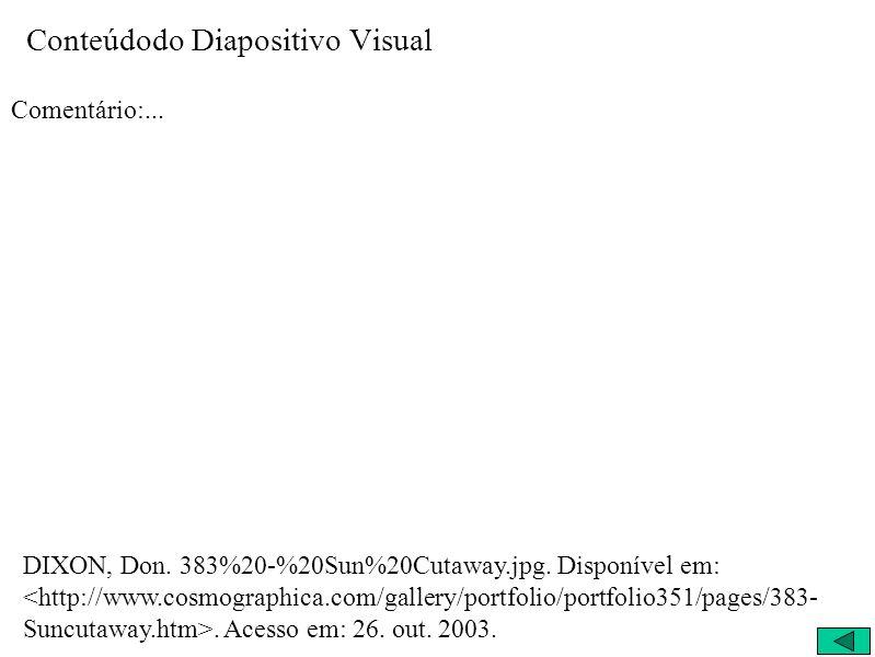Conteúdodo Diapositivo Visual Comentário:... DIXON, Don. 383%20-%20Sun%20Cutaway.jpg. Disponível em:. Acesso em: 26. out. 2003.