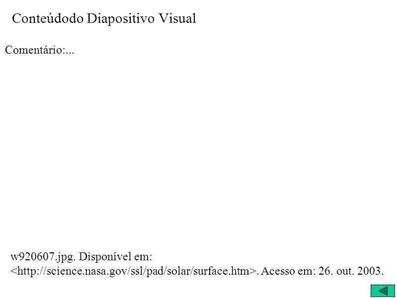 Conteúdodo Diapositivo Visual Comentário:... w920607.jpg. Disponível em:. Acesso em: 26. out. 2003.