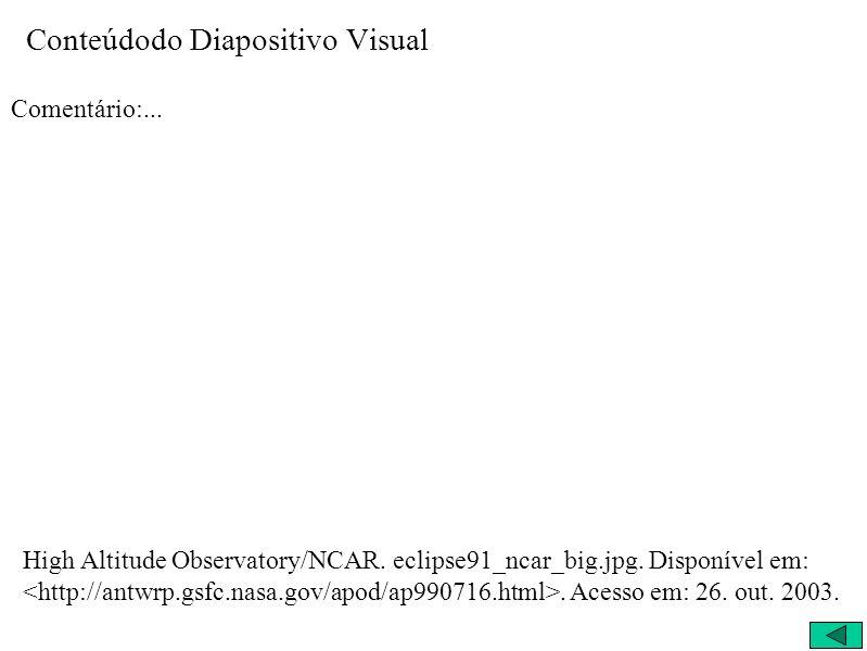 Conteúdodo Diapositivo Visual Comentário:... High Altitude Observatory/NCAR. eclipse91_ncar_big.jpg. Disponível em:. Acesso em: 26. out. 2003.