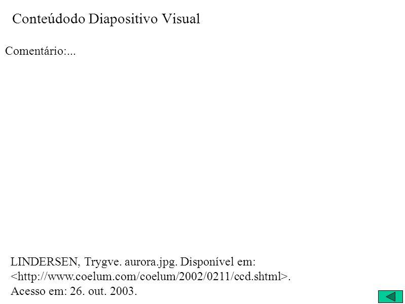 Conteúdodo Diapositivo Visual Comentário:... LINDERSEN, Trygve. aurora.jpg. Disponível em:. Acesso em: 26. out. 2003.