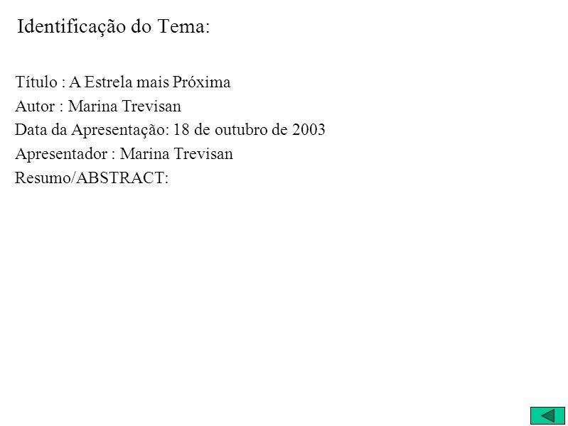 Identificação do Tema: Título : A Estrela mais Próxima Autor : Marina Trevisan Data da Apresentação: 18 de outubro de 2003 Apresentador : Marina Trevi