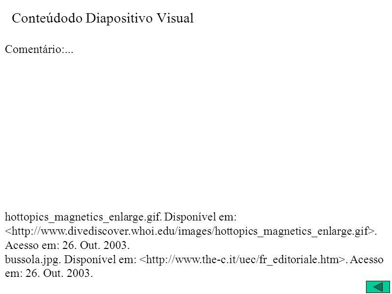 Conteúdodo Diapositivo Visual Comentário:... hottopics_magnetics_enlarge.gif. Disponível em:. Acesso em: 26. Out. 2003. bussola.jpg. Disponível em:. A