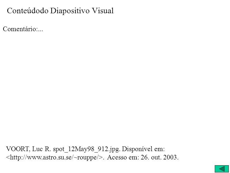 Conteúdodo Diapositivo Visual Comentário:... VOORT, Luc R. spot_12May98_912.jpg. Disponível em:. Acesso em: 26. out. 2003.