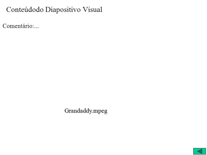 Conteúdodo Diapositivo Visual Comentário:... Grandaddy.mpeg