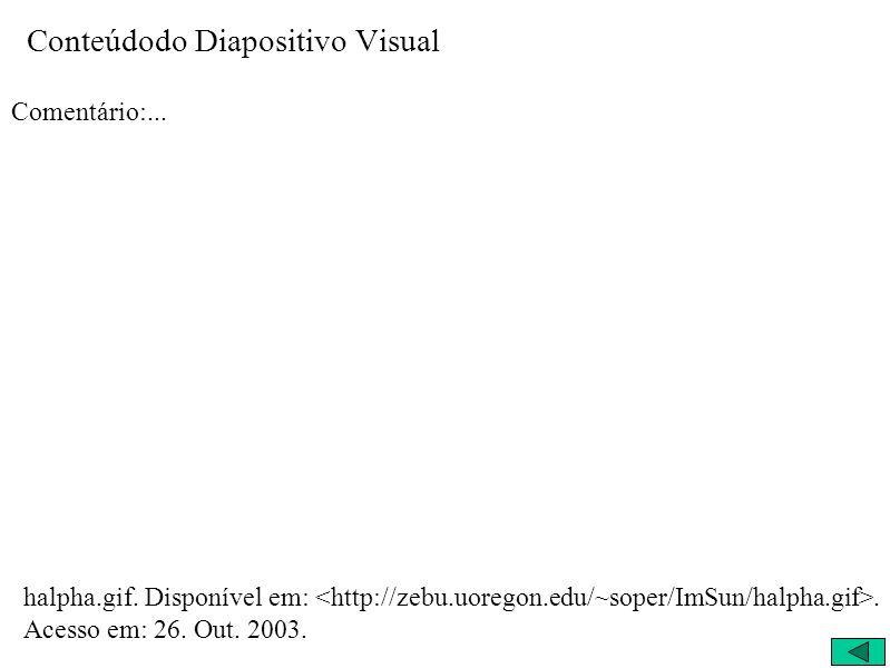 Conteúdodo Diapositivo Visual Comentário:... halpha.gif. Disponível em:. Acesso em: 26. Out. 2003.