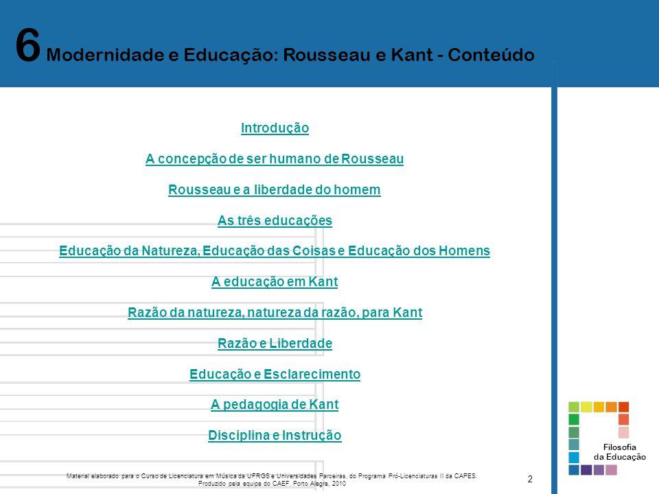 6 Modernidade e Educação: Rousseau e Kant - Conteúdo 2 Material elaborado para o Curso de Licenciatura em Música da UFRGS e Universidades Parceiras, d