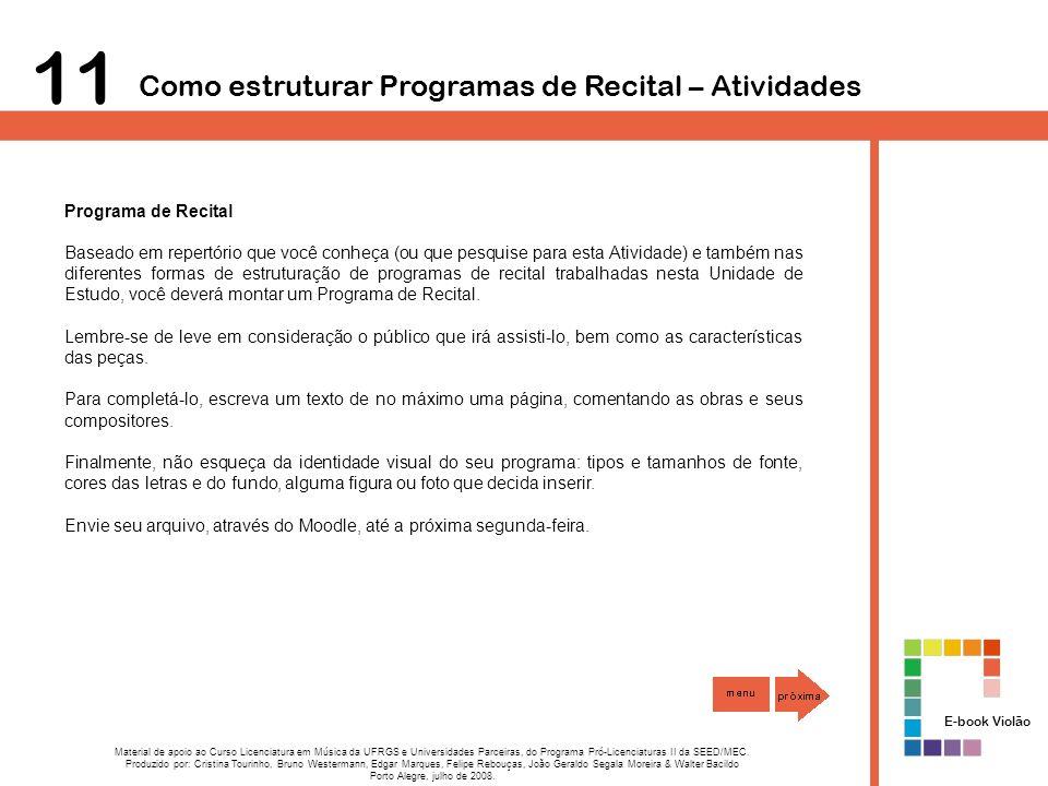 Programa de Recital Baseado em repertório que você conheça (ou que pesquise para esta Atividade) e também nas diferentes formas de estruturação de programas de recital trabalhadas nesta Unidade de Estudo, você deverá montar um Programa de Recital.